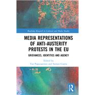 Media Representations of Anti-Austerity Protests in the EU: Grievances, Identities and Agency by Papaioannou; Tao, 9781138685932