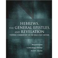 Hebrews, the General Epistles, and Revelation by Aymer, Margaret; Kittredge, Cynthia Briggs; Sanchez, David A., 9781506415932