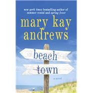 Beach Town A Novel by Andrews, Mary Kay, 9781250065933
