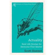 Actuality: Real Life Stories for Sermons That Matter by Hoezee, Scott, 9781426765933