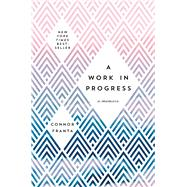 A Work in Progress A Memoir by Franta, Connor, 9781501145933