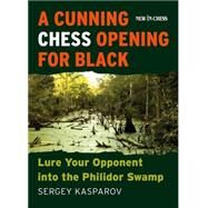 A Cunning Chess Opening for Black by Kasparov, Sergey, 9789056915933