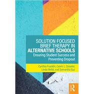 Solution-Focused Brief Therapy in Alternative Schools: Ensuring Student Success and Preventing Dropout by Franklin; Cynthia, 9781138735934