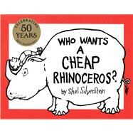 Who Wants a Cheap Rhinoceros? 50th Anniversary Edition by Silverstein, Shel, 9781481415934