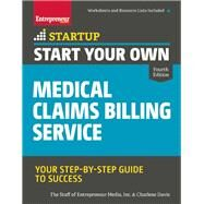Start Your Own Medical Claims Billing Service Your Step-by-Step Guide to Success by Unknown, 9781599185934