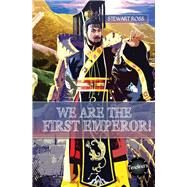 We Are the First Emperor! by Ross, Stewart, 9781783225934