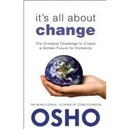 It's All About Change The Greatest Challenge to Create a Golden Future for Humanity by Unknown, 9781938755934