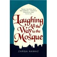 Laughing All the Way to the Mosque by Nawaz, Zarqa, 9780349005935