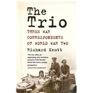 The Trio: Three War Correspondents of World War Two by Knott, Richard, 9780750955935