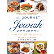 The Gourmet Jewish Cookbook More than 200 Recipes from Around the World by Phillips, Denise, 9781250045935