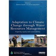 Adaptation to Climate Change through Water Resources Management: Capacity, Equity and Sustainability by Stucker; Dominic, 9780415635936