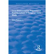Local Environmental Regulation in Post-Socialism: A Hungarian Case Study: A Hungarian Case Study by Pickvance,Chris G., 9781138715936