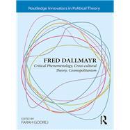 Fred Dallmayr: Critical Phenomenology, Cross-Cultural Theory, Cosmopolitanism by Godrej; Farah, 9781138955936