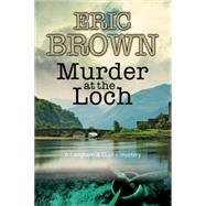 Murder at the Loch by Brown, Eric, 9780727885937