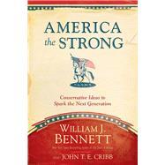 America the Strong by Bennett, William J.; Cribb, John T. E., 9781496405937