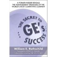 The Secret to GE's Success:  A Former insider Reveals the Leadership lessons of the World's Most Competitive Company by Rothschild, William E., 9780071475938