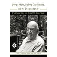 Living Systems, Evolving Consciousness, and the Emerging Person: A Selection of Papers from the Life Work of Louis Sander by Sander; Louis, 9781138005938