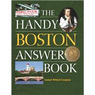 The Handy Boston Answer Book by Crompton, Samuel Willard, 9781578595938