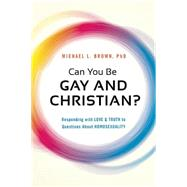 Can You Be Gay and Christian? by Brown, Michael L., Ph.D., 9781621365938