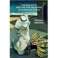 The Ancients and the Postmoderns by Jameson, Fredric, 9781781685938