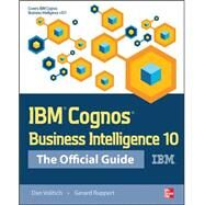 IBM Cognos Business Intelligence 10: The Official Guide by Volitich, Dan; Ruppert, Gerard, 9780071775939