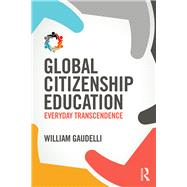 Global Citizenship Education: Everyday transcendence by Gaudelli; William, 9781138925939