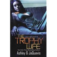 The Trophy Wife by JAQUAVISASHLEY, 9781601625939