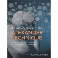 A Lawyer's Guide to the Alexander Technique by Krueger, Karen G., 9781627225939