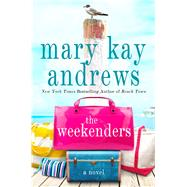 The Weekenders A Novel by Andrews, Mary Kay, 9781250065940