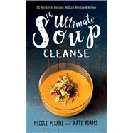 The Ultimate Soup Cleanse by Pisani, Nicole; Adams, Kate, 9781501145940