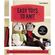 Easy Toys to Knit Cute and cuddly dolls, animals and toys by Chapman, Tracy, 9781909815940
