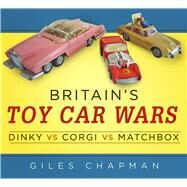 Britain's Toy Car Wars by Chapman, Giles, 9780750965941