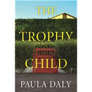 The Trophy Child A Novel by Daly, Paula, 9780802125941