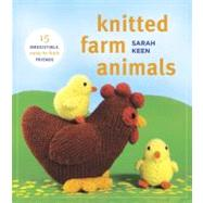 Knitted Farm Animals : 15 Irresistible, Easy-to-Knit Friends by Keen, Sarah, 9780823085941