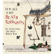 It's All a Bit Heath Robinson by Gosling, Lucinda; Mary Evans Picture Library, 9780750955942