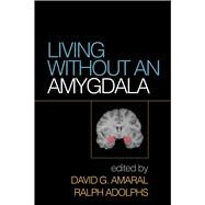 Living without an Amygdala by Amaral, David G.; Adolphs, Ralph, 9781462525942
