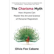 The Charisma Myth How Anyone Can Master the Art and Science of Personal Magnetism by Cabane, Olivia Fox, 9781591845942