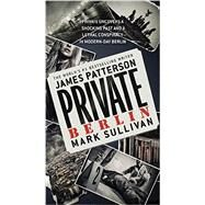 Private Berlin by Patterson, James; Sullivan, Mark, 9781455515943