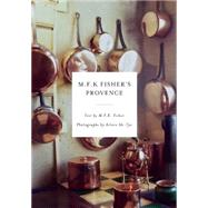 M.F.K. Fisher's Provence by Fisher, M. F. K.; Ah-Tye, Aileen, 9781619025943
