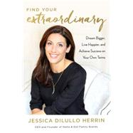 Find Your Extraordinary by DILULLO HERRIN, JESSICA, 9781101905944