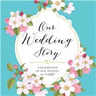Our Wedding Story: A Celebration of Our Journey to