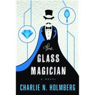 The Glass Magician by Holmberg, Charlie N., 9781477825945