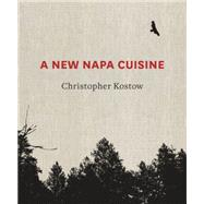 A New Napa Cuisine by Kostow, Christopher; Peden+Munk, 9781607745945