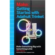 Getting Started With Adafruit Trinket: 15 Projects With the Low-cost Avr Attiny85 Board by Barela, Mike, 9781457185946