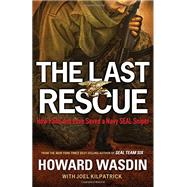 The Last Rescue: How Faith and Love Saved a Navy Seal Sniper by Wasdin, Howard; Kilpatrick, Joel (CON), 9781595555946