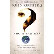 Who Is This Man?: The Unpredictable Impact of the Inescapable Jesus by Ortberg, John; Rice, Condoleezza, 9780310275947