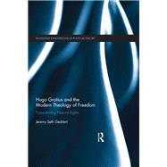 Hugo Grotius and the Modern Theology of Freedom: Transcending Natural Rights by Geddert; Jeremy Seth, 9781138695948