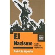 El Nazismo/ Nazism: La Otra Cara Del Capitalismo/ The Other Side of Capitalism by Agosto, Patricia, 9781921235948
