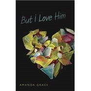 But I Love Him by Grace, Amanda, 9780738725949