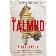 The Talmud – A Biography Banned, censored and burned. The book they couldn't suppress by Freedman, Harry, 9781472905949